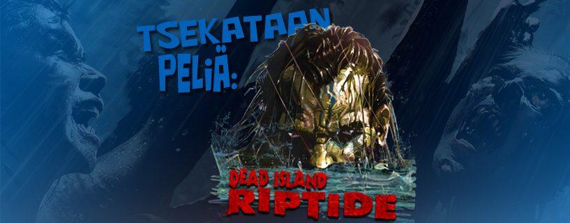 Tsekataan peliä: Dead island – Riptide