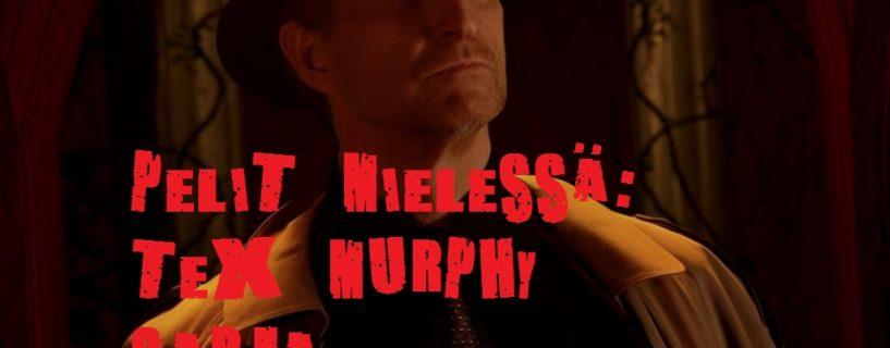 Pelit mielessä: Tex Murphy sarja.